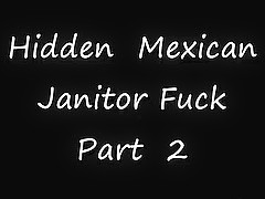 Hidden Mexican Janitor Part two